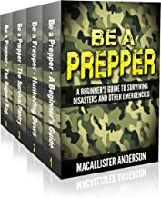 Be A Prepper - 4 book set: Vol. 1: A Beginner's Guide to Surviving Disasters and Other Emergencies; Vol. 2: Hunkering Down; Vol. 3: The Survival Pantry; Vol. 4: The Bugout Bag