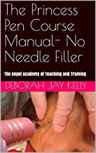 The Princess Pen Course Manual- No Needle Filler: The Angel Academy of Teaching and Training (The AATT Book 1)