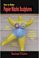 How To Make Papier Mache Sculptures: Sculptures & Creations Incorporating Household Waste Kindle Edition