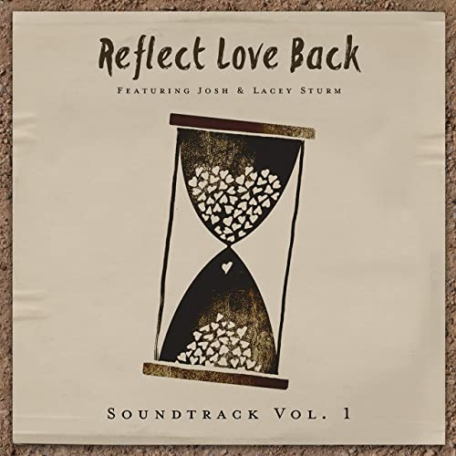Reflect Love Back, Josh and Lacey Sturm - Soundtrack - Vol. 1 2019