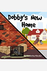 Dobby's New Home: (Fun Rhyming Picture Book/Bedtime Story About An Australian Cattle Dog Creating Friendships, Being Special and Loved... Ages 2-8) Kindle Edition
