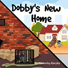 Dobby's New Home: (Fun Rhyming Picture Book/Bedtime Story About An Australian Cattle Dog Creating Friendships, Being Special and Loved... Ages 2-8)