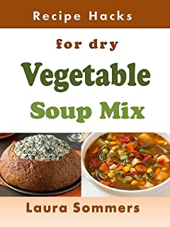 Recipe Hacks for Dry Vegetable Soup Mix (Cooking on a Budget Book 14)