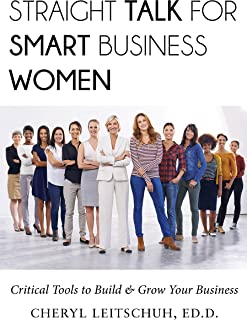 Straight Talk for Smart Business Women: Critical Tools to Build and Grow Your Business