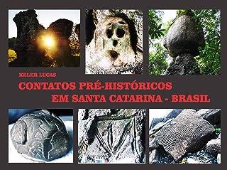 Contatos Pré-Históricos em Santa Catarina - Brasil (Portuguese Edition)