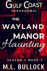 The Wayland Manor Haunting (Gulf Coast Paranormal Season Two Series Book 1) Kindle Edition