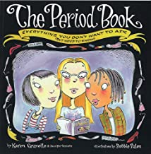 The Period Book : Everything You Don't Want to Ask (But Need to Know)