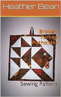 Broken Turkey Potholder: Sewing Pattern (Bean Bag Designs Book 38)