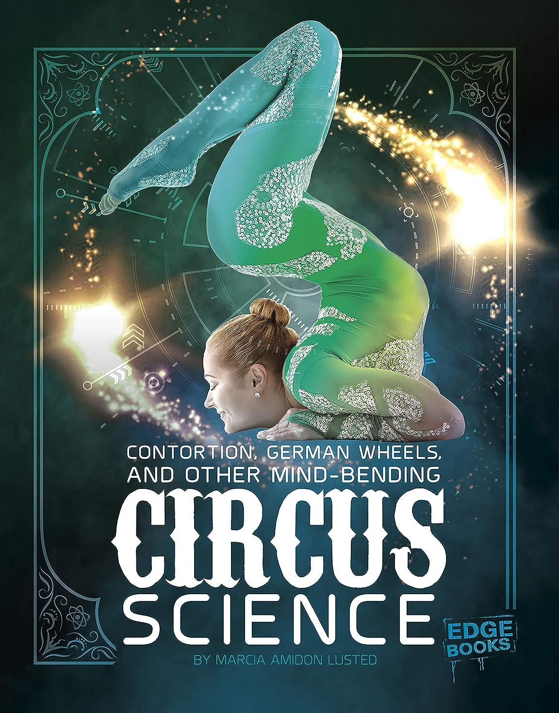 流産幼児船外Contortion, German Wheels, and Other Mind-Bending Circus Science (English Edition)