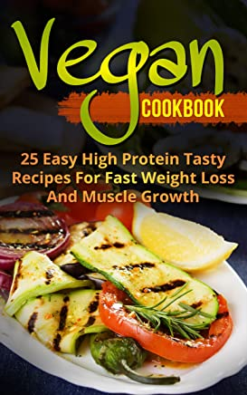 Vegan Cookbook : 25 Easy High Protein Tasty Recipes For Fast Weight Loss And Muscle Growth (Slow Cooker, Meal Plan, Homemade, Beginners) (English Edition)