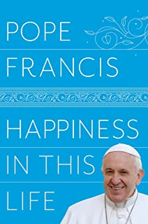 Happiness in This Life: A Passionate Meditation on Earthly Existence