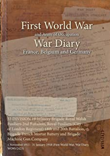 33 DIVISION 19 Infantry Brigade Royal Welsh Fusiliers 2nd Battalion, Royal Fusiliers (City of London Regiment) 18th and 20th Battalion, Brigade Trench ... (First World War, War Diary, WO95/2423)