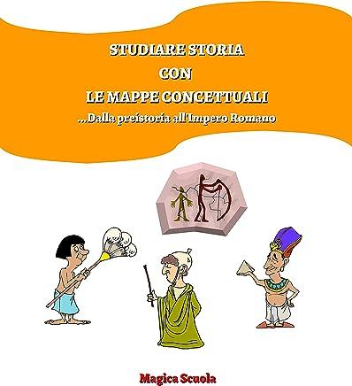 Studiare storia con le mappe concettuali: dalla preistoria allImpero Romano.