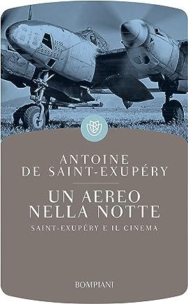 Un aereo nella notte: Saint-Exupéry e il cinema (I grandi tascabili Vol. 518)