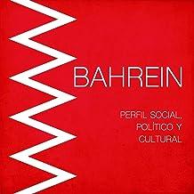 Bahrein [Spanish Edition]: Perfil social, político y cultural [Bahrain: Social, political and cultural profile]