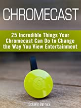 Chromecast: 25 Incredible Things Your Chromecast Can Do to