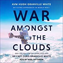 War Amongst the Clouds: My Flying Experiences in World War I and the Follow-On Years 1920-1983