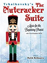 Tchaikovsky`s The Nutcracker Suite: Music for the Beginning Pianist With Downloadable MP3s