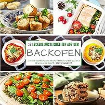 38 leckere Köstlichkeiten aus dem Backofen: Einfach nachkochbare, frische Ideen für jeden Tag und Geschmack - Band 2