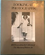 Looking at photographs;: 100 pictures from the collection of the Museum of Modern Art,