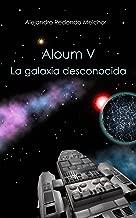 Aloum V. La galaxia desconocida (Spanish Edition)