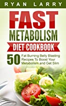 Metabolism Revolution: Fast Metabolism Diet Cookbook : 50 Fat Burning Belly Blasting Recipes To Boost Your Metabolism and Get Slim