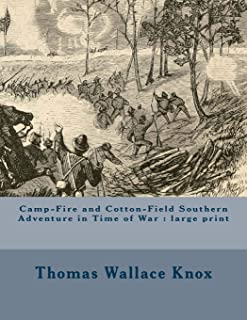 Camp-Fire and Cotton-Field Southern Adventure in Time of War: large print