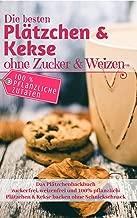 Das Plätzchenbackbuch: Die besten Plätzchen & Kekse ohne Zucker & Weizen: Zuckerfrei, weizenfrei und 100% pflanzlich: Plätzchen und Kekse backen ohne Schnickschnack ... (Backen ohne Zucker 9) (German Edition)