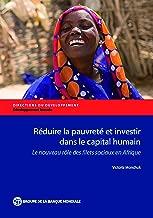 Réduire la pauvreté et investir dans le capital humain: Le nouveau rôle des filets sociaux en Afrique (Directions in Development;Directions in Development - Human Development) (French Edition)
