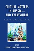 Culture Matters in Russia—and Everywhere: Backdrop for the Russia-Ukraine Conflict