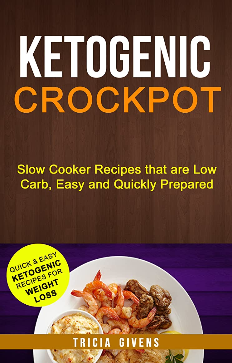 Ketogenic Crockpot: Slow Cooker Recipes That Are Low Carb, Easy And Quickly Prepared: Quick And Easy Ketogenic Recipes For Weight Loss (English Edition)