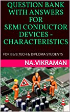 QUESTION BANK WITH ANSWERS FOR SEMI CONDUCTOR DEVICES - CHARACTERISTICS: FOR BE/B.TECH & DIPLOMA STUDENTS (01)