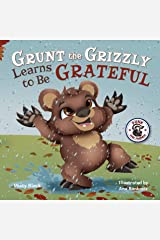 Grunt the Grizzly Learns to Be Grateful: A story of gratitude and thanksgiving to help children find joy. For ages 3-8, Preschool through 2nd grade. (Punk and Friends Learn Social Skills) Kindle Edition
