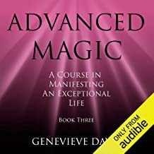 Advanced Magic: A Course in Manifesting an Exceptional Life, Book 3