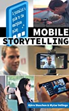 Mobile Storytelling: A journalist´s guide to the smartphone galaxy