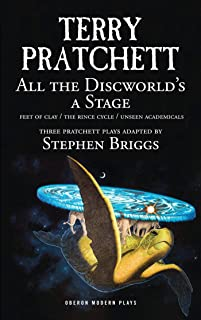 All the Discworld's a Stage: 'Unseen Academicals', 'Feet of Clay' and 'The Rince Cycle': Unseen Academicals; Feet of Clay;...