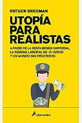 Utopía para realistas: A favor de la renta básica universal, la semana laboral de 15 horas y un mundo sin fronteras (Spanish Edition) Kindle Edition
