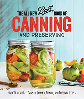 The All New Ball Book Of Canning And Preserving: Over 350 of the Best Canned, Jammed,..