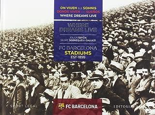 FC BARCELONA STADIUMS. 1899-2019. DONDE VIVEN LOS SUEÑOS [Próxima aparición]