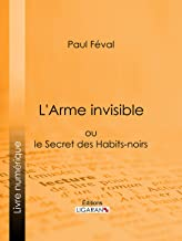 L'Arme invisible: ou le Secret des Habits-noirs (French Edition)