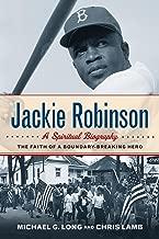 Jackie Robinson: A Spiritual Biography: The Faith of a Boundary-Breaking Hero