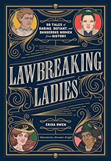 Lawbreaking Ladies: 50 Tales of Daring, Defiant, and Dangerous Women from History