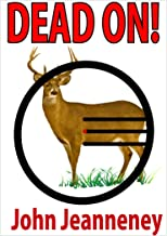Dead On! Deer Anatomy and Shot Placement for Bow and Gun Hunters. Tracking Techniques for Wounded Whitetails.