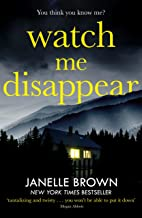 Watch Me Disappear: They think she is dead. But what if the truth is even worse?