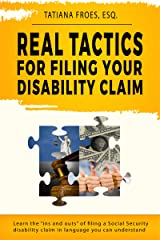 """Real Tactics For Filing Your Disability Claim: Learn the """"Ins and Outs"""" of Filing a Social Security Disability Claim in Language You Can Understand Kindle Edition"""