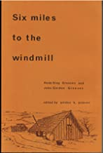 Six miles to the windmill: The personal recollections of Annie King Greaves and John Gordon Greaves for the period 1908-1913
