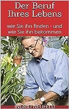 Der Beruf Ihres Lebens: wie Sie ihn finden - und wie Sie ihn bekommen (German Edition)