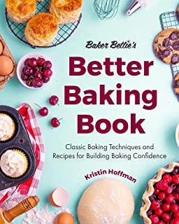 Baker Bettie's Better Baking Book: Classic Baking Techniques and Recipes for Building Baking Confidence