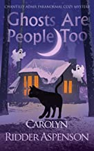 Ghosts Are People Too: A Chantilly Adair Paranormal Cozy Mystery (The Chantilly Adair Paranormal Cozy Mystery Series Book 2)