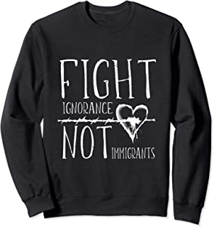 Barbed Wire Heart Fight Ignorance Not Immigrants Sweatshirt